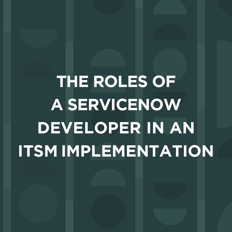 The Roles of a ServiceNow Developer in an ITSM Implementation
