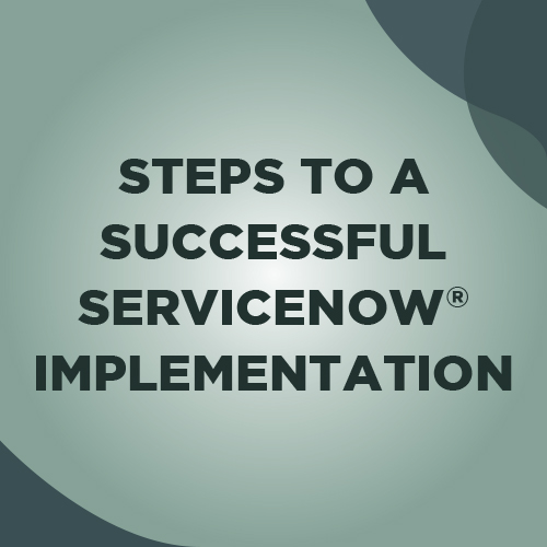 3 steps to a successful ServiceNow implementation