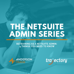 Retraining as a NetSuite Administrator: 4 things you need to know