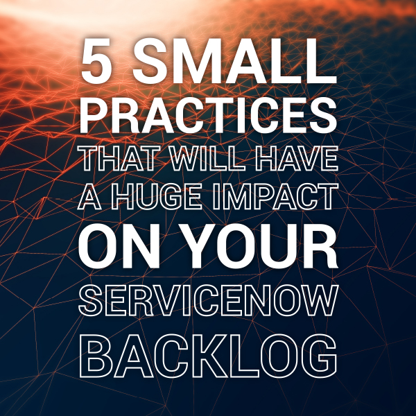 5 practices that will help your servicenow backlog